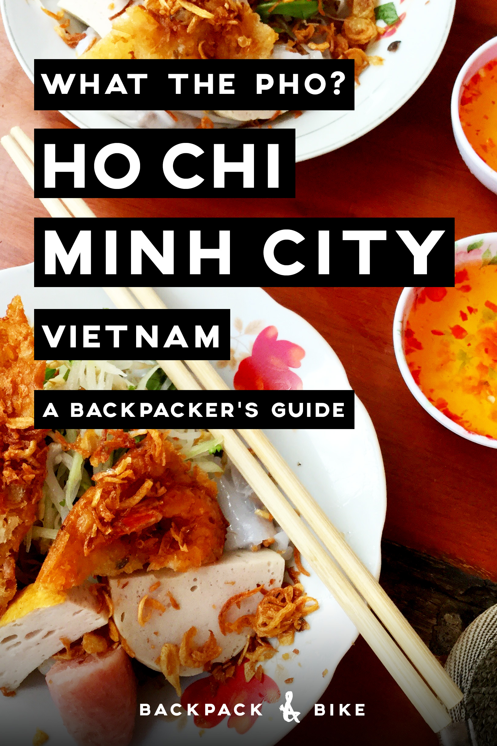 What The Pho? A guide to Ho Chi Minh City, Vietnam - Backpack & Bike